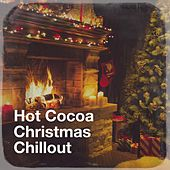Hot Cocoa Christmas Chillout by Various Artists