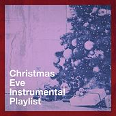 Christmas Eve Instrumental Playlist by Various Artists