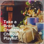 Take a Break Christmas Chillout Playlist by Various Artists