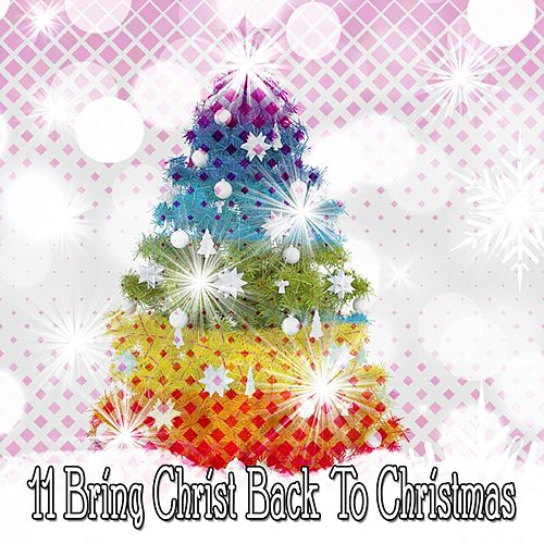 11 Bring Christ Back To Christmas by Christmas