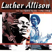 The Motown Years 1972-1976 by Luther Allison