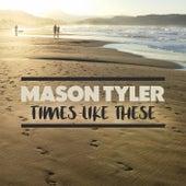 Times Like These von Mason Tyler