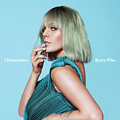 I Remember by Betty Who