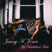 My Disobedient Hair by Jenny K Jones
