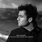 A Wound That Seeks the Arrow by Ben Glover