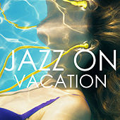 Jazz On Vacation di Various Artists