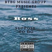 Suppose to Do by Boss