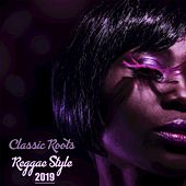 Classic Roots Reggae Style 2019 by Various Artists