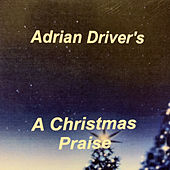 A Christmas Praise by Adrian Driver