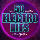 Die 50 größten Electro Hits aller Zeiten von Various Artists