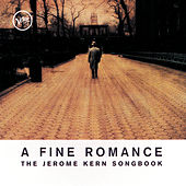 A Fine Romance: The Jerome Kern Songbook de Various Artists