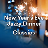 New Year's Eve Jazzy Dinner Classics by Various Artists
