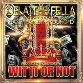 Wit It Or Not (feat. Eazy Money & Young D) by Dela the Fella