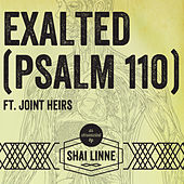 Exalted (Psalm 110) [feat. Joint Heirs] by Shai Linne