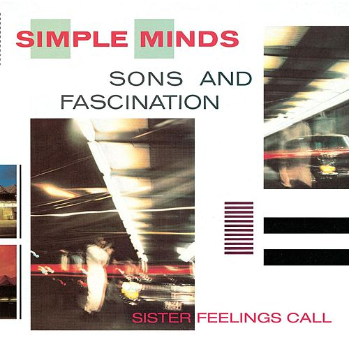 Sons & Fascination/Sister Feelings Call by Simple Minds
