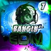 Bangin' EDM, Vol. 7 de Various Artists