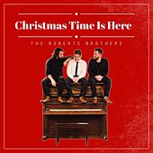 Christmas Time Is Here de The Roberts Brothers