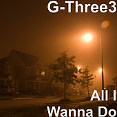 All I Wanna Do by G-Three3