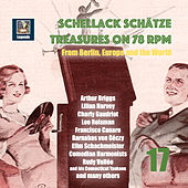 Schellack Schätze: Treasures on 78 RPM from Berlin, Europe and the World, Vol. 17 by Various Artists