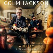 Whiskey, Beer and Wine by Colm Jackson