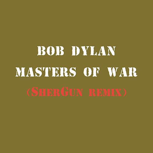 Masters of War (SherGun Remix) by Bob Dylan