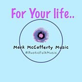 For Your Life by Mark McCafferty