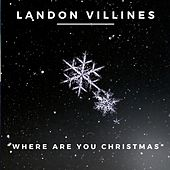 Where Are You Christmas by Landon Villines