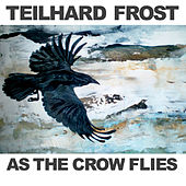 As the Crow Flies by Teilhard Frost