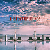 The Love Of Lounge by Various Artists