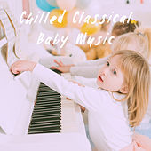 Chilled Classical Baby Music de Various Artists