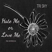 Hate Me or Love Me by Tri Shy