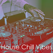 House Chill Vibes by Various Artists