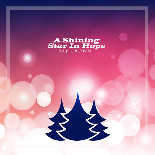 A Shining Star In Hope by Ray Brown