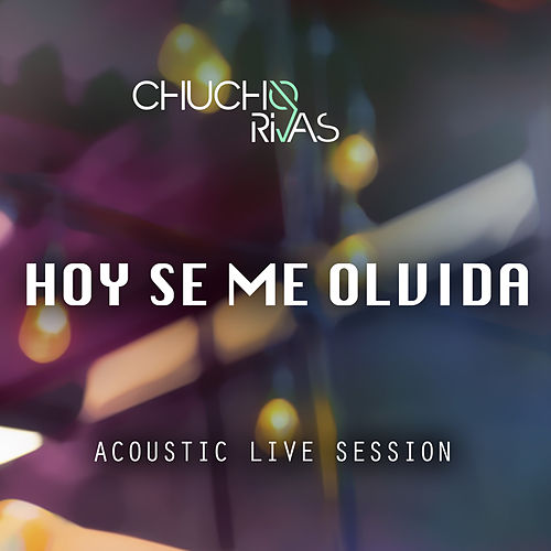 Hoy Se Me Olvida (Acoustic Live Session) by Chucho Rivas