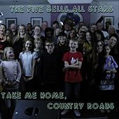 Take Me Home, Country Roads von The Five Bells All Stars