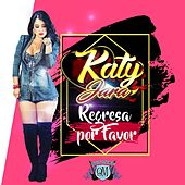 Regresa por Favor de Katy Jara
