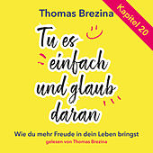 Tu es einfach und glaub daran: Kapitel 20 von Thomas Brezina
