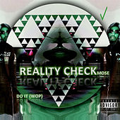 Reality Check Do It (Wop) by Mose