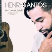Aun No Es Tarde (acústico) de Henry Santos