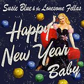 Happy New Year Baby de Susie Blue and the Lonesome Fellas