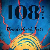 108 (Remixes) von Thunderhawk Tribe