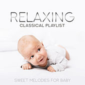 Relaxing Classical Playlist: Sweet Melodies for Baby by Various Artists