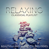 Relaxing Classical Playlist: Beautiful Instrumental Melodies by Various Artists