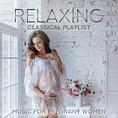 Relaxing Classical Playlist: Music for Pregnant Women von Various Artists