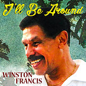 I'll Be Around by Winston Francis