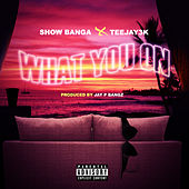 What You On von Showbanga