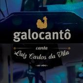 Galocantô Canta Luiz Carlos da Vila (Ao Vivo) de Galocantô