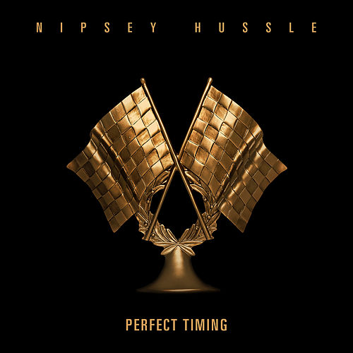 Perfect Timing by Nipsey Hussle