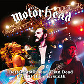 Better Motörhead Than Dead (Live At Hammersmith) von Motörhead