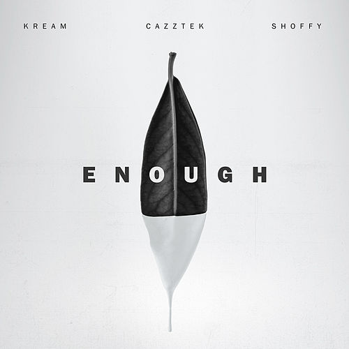 Enough (with Shoffy) by Kream